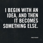 I begin with an idea